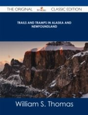 ksiazka tytuł: Trails and Tramps in Alaska and Newfoundland - The Original Classic Edition autor: William S. Thomas