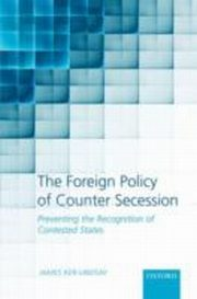 ksiazka tytuł: Foreign Policy of Counter Secession:Preventing the Recognition of Contested States autor: