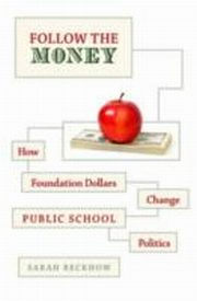 ksiazka tytuł: Follow the Money: How Foundation Dollars Change Public School Politics autor: Sarah Reckhow