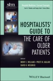 ksiazka tytuł: Hospitalists' Guide to the Care of Older Patients autor: David H. Wesorick, Brent C. Williams, Preeti N. Malani