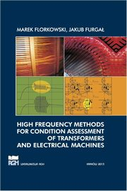 High frequency methods for condition assessment of transformers and electrical machines, Marek Florkowski, Jakub Furgał