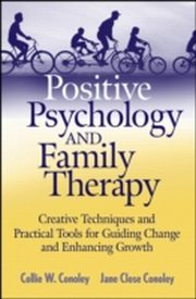 ksiazka tytuł: Positive Psychology and Family Therapy autor: Collie Wyatt Conoley, Jane Close Conoley