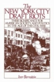 ksiazka tytuł: New York City Draft Riots:Their Significance for American Society and Politics in the Age of the Civil War autor: Iver Bernstein
