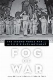 ksiazka tytuł: Fog of War The Second World War and the Civil Rights Movement autor: Kevin M. Kruse, Stephen Tuck