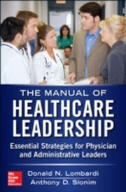 ksiazka tytuł: Manual of Healthcare Leadership - Essential Strategies for Physician and Administrative Leaders autor: Anthony Slonim, Donald Lombardi