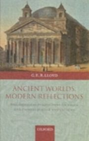 ksiazka tytuł: Ancient Worlds, Modern Reflections Philosophical Perspectives on Greek and Chinese Science and Culture autor: LLOYD GEOFFREY