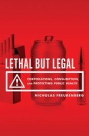 ksiazka tytuł: Lethal But Legal: Corporations, Consumption, and Protecting Public Health autor: Nicholas Freudenberg