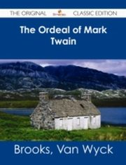 ksiazka tytuł: Ordeal of Mark Twain - The Original Classic Edition autor: Brooks Wyck