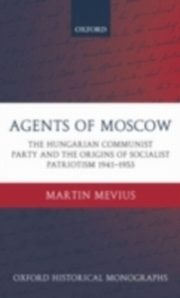 ksiazka tytuł: Agents of Moscow The Hungarian Communist Party and the Origins of Socialist Patriotism 1941-1953 autor: MEVIUS MARTIN