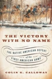 ksiazka tytuł: Victory with No Name: The Native American Defeat of the First American Army autor: Colin G. Calloway