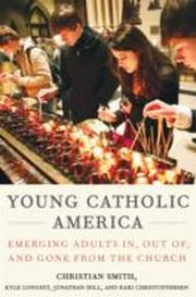 ksiazka tytuł: Young Catholic America: Emerging Adults In, Out of, and Gone from the Church autor: Jonathan Hill, Christian Smith, Kari Christoffersen, Kyle Longest