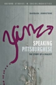 ksiazka tytuł: Speaking Pittsburghese: The Story of a Dialect autor: Barbara Johnstone