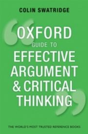ksiazka tytuł: Oxford Guide to Effective Argument and Critical Thinking autor: Colin Swatridge
