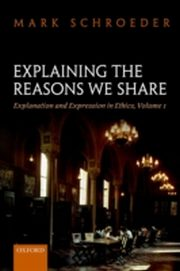 ksiazka tytuł: Explaining the Reasons We Share: Explanation and Expression in Ethics, Volume 1 autor: Mark Schroeder