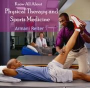 ksiazka tytuł: Know All About Physical Therapy and Sports Medicine autor: Armani Reiter