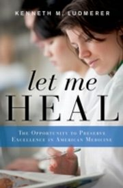 ksiazka tytuł: Let Me Heal: The Opportunity to Preserve Excellence in American Medicine autor: Kenneth M. Ludmerer