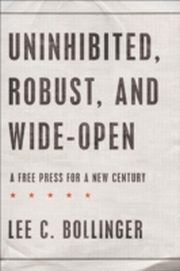 ksiazka tytuł: Uninhibited, Robust, and Wide-Open A Free Press for a New Century autor: Lee C Bollinger