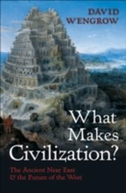 ksiazka tytuł: What Makes Civilization? The Ancient Near East and the Future of the West autor: David Wengrow