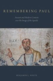 ksiazka tytuł: Remembering Paul: Ancient and Modern Contests over the Image of the Apostle autor: Benjamin L. White