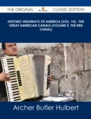 ksiazka tytuł: Historic Highways of America (Vol. 14) - The Great American Canals (Volume II, The Erie Canal) - The Original Classic Edition autor: Archer Butler Hulbert