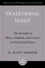 ksiazka tytuł: Traditional Elegy The Interplay of Meter, Tradition, and Context in Early Greek Poetry autor: GARNER R. SCOTT