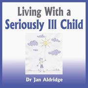 ksiazka tytuł: Living With a Seriously Ill Child autor: Jan Aldridge