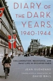 ksiazka tytuł: Diary of the Dark Years, 1940-1944: Collaboration, Resistance, and Daily Life in Occupied Paris autor: Jean Guehenno