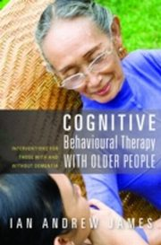 ksiazka tytuł: Cognitive Behavioural Therapy with Older People autor: Ian Andrew James