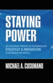 ksiazka tytuł: Staying Power: Six Enduring Principles for Managing Strategy and Innovation in an Uncertain World  (Lessons from Microsoft, Apple, Intel, Google, Toyota and More) autor: Michael A. Cusumano
