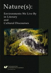 Nature(s): Environments We Live By in Literary and Cultural Discourses - For Nature with Love Fuck For Forest ? An Unromantic Perspective,