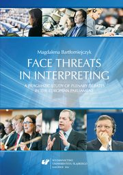 Face threats in interpreting: A pragmatic study of plenary debates in the European Parliament - 06 Mitigation: Explanatory hypotheses, Magdalena Bartłomiejczyk