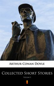 Collected Short Stories. Volume 3, Arthur Conan Doyle