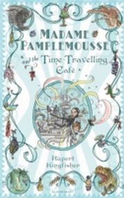 ksiazka tytuł: Madame Pamplemousse and the Time-Travelling Caf' autor: Rupert Kingfisher