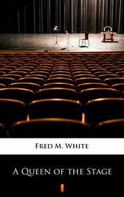 A Queen of the Stage, Fred M. White