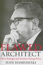 ksiazka tytuł: Flawed Architect Henry Kissinger and American Foreign Policy autor: HANHIMAKI JUSSI M