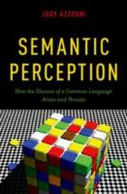ksiazka tytuł: Semantic Perception: How the Illusion of a Common Language Arises and Persists autor: Jody Azzouni
