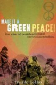 ksiazka tytuł: Make It a Green Peace!: The Rise of Countercultural Environmentalism autor: Frank Zelko