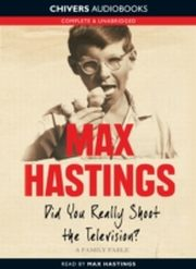 ksiazka tytuł: Did You Really Shoot the Television?: A Family Fable autor: Max Hastings