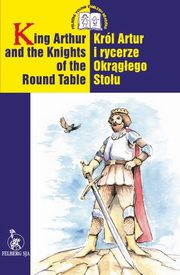 ksiazka tytuł: King Arthur and the Knights of the Round Table autor: Adam Wolański, Ewa Wolańska