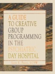 ksiazka tytuł: Guide to Creative Group Programming in the Psychiatric Day Hospital autor: Lois E Passi