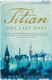 ksiazka tytuł: Titian: The Last Days autor: Mark Hudson
