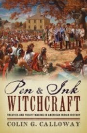 ksiazka tytuł: Pen and Ink Witchcraft: Treaties and Treaty Making in American Indian History autor: Colin G. Calloway