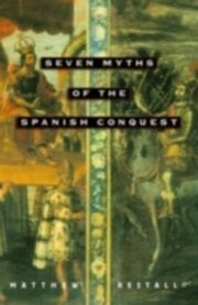 ksiazka tytuł: Seven Myths of the Spanish Conquest autor: Matthew Restall