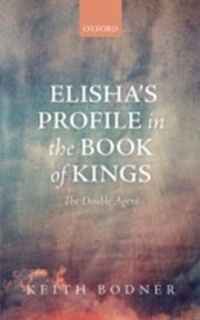 ksiazka tytuł: Elisha's Profile in the Book of Kings: The Double Agent autor: Keith Bodner