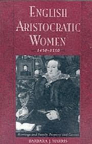ksiazka tytuł: English Aristocratic Women, 1450-1550 Marriage, and Family, Property and Careers autor: HARRIS BARBARA J