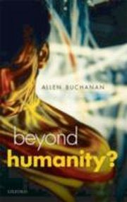 ksiazka tytuł: Beyond Humanity?:The Ethics of Biomedical Enhancement autor: Allen E. Buchanan