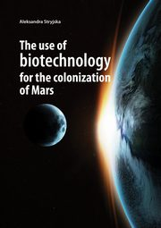 The use of biotechnology for the colonization of Mars, Stryjska Aleksandra