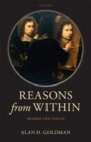 Reasons from Within Desires and Values, Alan H. Goldman