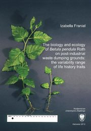 The biology and ecology of ?Betula pendula? Roth on post-industrial waste dumping grounds: the variability range of life history traits - 06 Rozdz. 5, cz. 3. Results: Germination of birch...; Correlation analysis...; Geostatistical analysis; Statisti..., Izabella Franiel