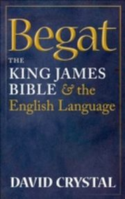 Begat The King James Bible and the English Language, David Crystal